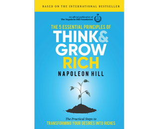 Napoleon Hill Foundation-The 5 Essential Principles of Think and Grow Rich_ The Practical Steps to Transforming Your Desires Into Riches (2018)